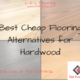 Best Cheap Flooring Alternatives for Hardwood