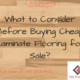 What to Consider Before Buying Cheap Laminate Flooring for Sale?