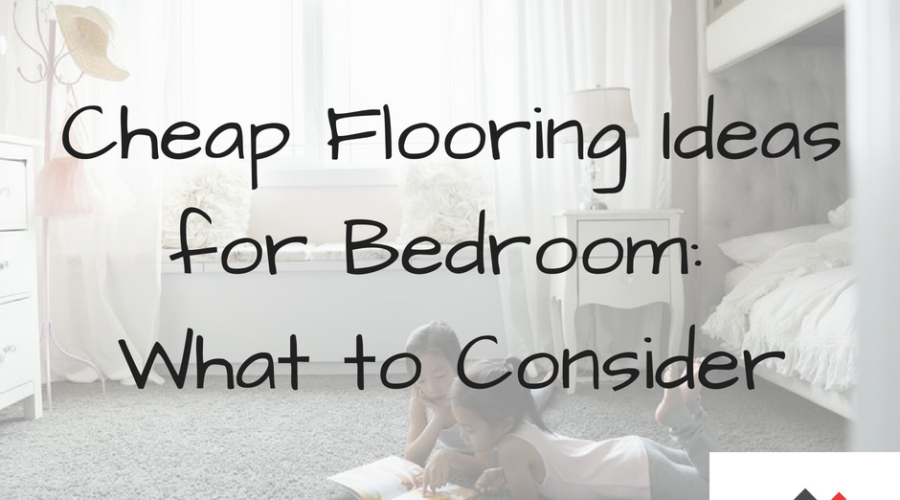 Cheap Flooring Ideas for Bedroom: What to Consider?