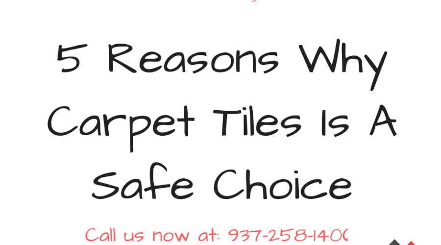 5 Reasons Why Carpet Tiles Is A Safe Choice (And More!)
